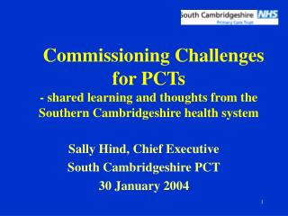 Commissioning Challenges for PCTs - shared learning and thoughts from the Southern Cambridgeshire health system