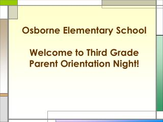 Osborne Elementary School Welcome to Third Grade Parent Orientation Night!