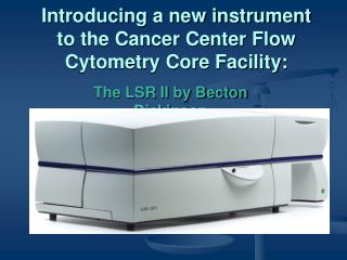 Introducing a new instrument to the Cancer Center Flow Cytometry Core Facility: