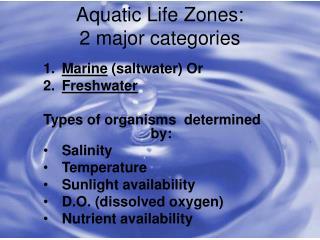 Aquatic Life Zones:  2 major categories