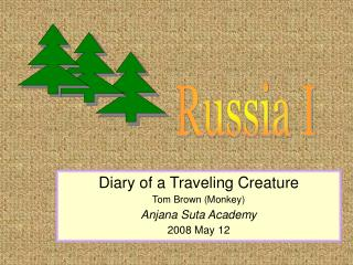 Diary of a Traveling Creature Tom Brown (Monkey) Anjana Suta Academy 2008 May 12