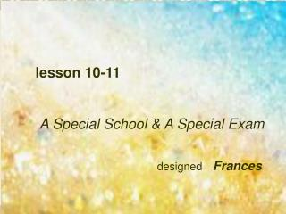 lesson 10-11 A Special School & A Special Exam