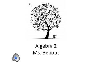 Algebra 2 Ms. Bebout
