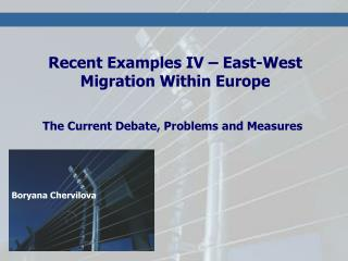 Recent Examples IV – East-West Migration Within Europe