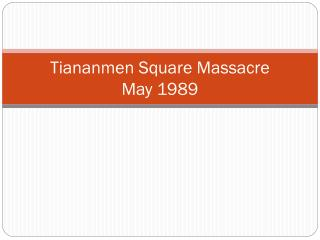 Tiananmen Square Massacre May 1989
