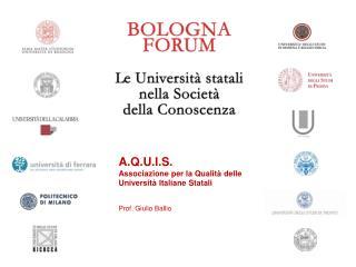 A.Q.U.I.S. Associazione per la Qualità delle Università Italiane Statali Prof. Giulio Ballio