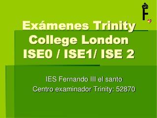 Exámenes Trinity College London ISE0 / ISE1/ ISE 2