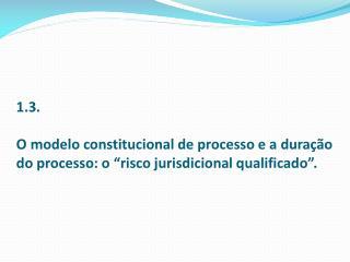 """§ 1º - a A  duração do processo  como """"efeito colateral"""" de sua disciplina normativa."""