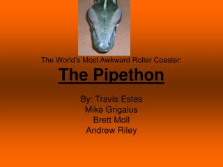 The World's Most Awkward Roller Coaster: The Pipethon