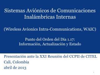 Presentación ante la XXI Reunión del CCPII de CITEL   Cali, Colombia abril de 2013