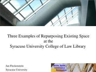 Three Examples of Repurposing Existing Space  at the  Syracuse University College of Law Library