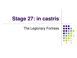 Stage 27: in castris