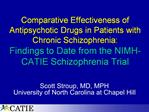 Comparative Effectiveness of Antipsychotic Drugs in Patients with Chronic Schizophrenia:  Findings to Date from the NIMH