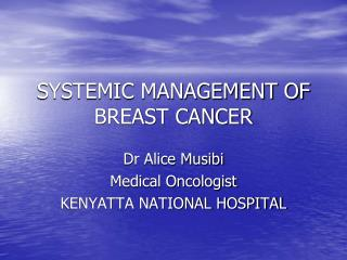 SYSTEMIC MANAGEMENT OF BREAST CANCER