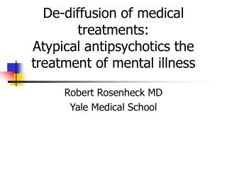 De-diffusion of medical treatments:  Atypical antipsychotics the treatment of mental illness