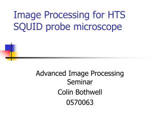 Image Processing for HTS SQUID probe microscope