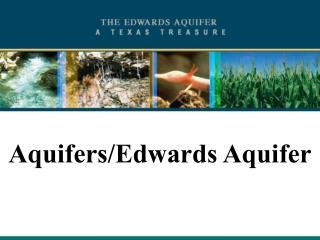 Aquifers/Edwards Aquifer
