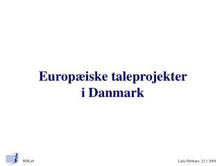 Europ iske taleprojekter  i Danmark