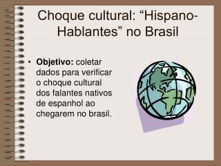 "Choque cultural: ""Hispano-Hablantes"" no Brasil"