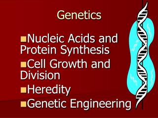 Nucleic Acids and Protein Synthesis Cell Growth and Division Heredity Genetic Engineering