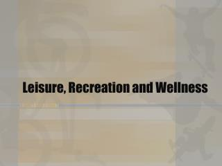 Leisure, Recreation and Wellness