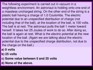 a) 0 volts b) 25 volts c) Some value between 0 and 25 volts d) None of the above.