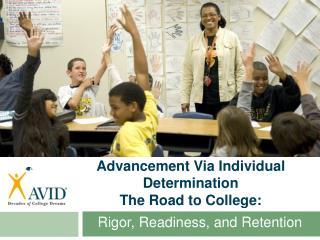 Advancement Via Individual Determination The Road to College:
