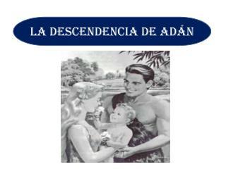LA DESCENDENCIA DE ADÁN