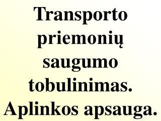 Transporto priemonių saugumo tobulinimas. Aplinkos apsauga.