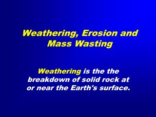 Weathering, Erosion and Mass Wasting