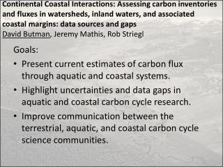 Goals: Present current  estimates of  carbon flux  through aquatic and coastal systems.