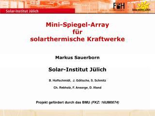 Mini-Spiegel-Array f r solarthermische Kraftwerke    Markus Sauerborn  Solar-Institut J lich  B. Hoffschmidt,  J. G ttsc