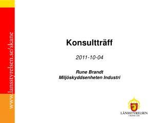 Konsultträff 2011-10-04 Rune Brandt Miljöskyddsenheten Industri