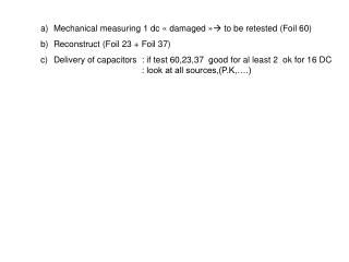 Mechanical measuring 1 dc « damaged »  to be retested (Foil 60) Reconstruct (Foil 23 + Foil 37)