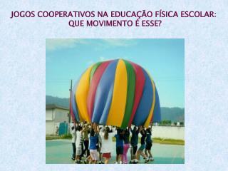 JOGOS COOPERATIVOS NA EDUCAÇÃO FÍSICA ESCOLAR:  QUE MOVIMENTO É ESSE?