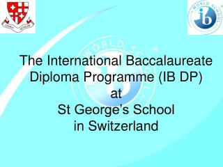 The International Baccalaureate Diploma Programme (IB DP) at  St George�s School in Switzerland