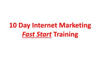 10 Day Internet Marketing  Fast Start Training