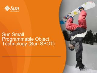 Sun Small Programmable Object Technology (Sun SPOT) �