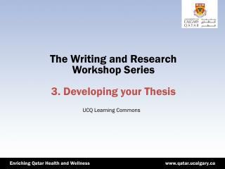The Writing and Research Workshop Series 3. Developing your Thesis