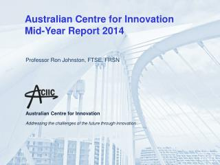 Australian Centre for Innovation  Mid-Year Report 2014