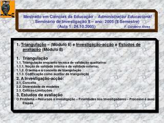 1.  Triangulação  – (Módulo 6) e  Investigação-acção  e  Estudos de avaliação  (Módulo 8)