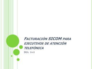 Facturación SICOM para ejecutivos de atención telefónica