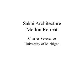 Sakai Architecture Mellon Retreat