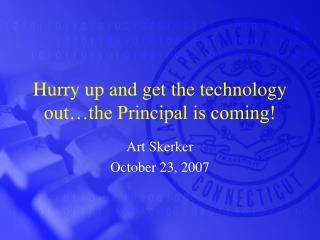 Hurry up and get the technology out…the Principal is coming!