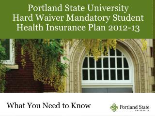 Portland State University Hard Waiver Mandatory Student Health Insurance Plan 2012-13