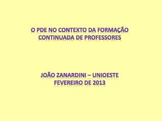 O PDE NO CONTEXTO DA FORMAÇÃO CONTINUADA DE PROFESSORES JOÃO ZANARDINI  – UNIOESTE