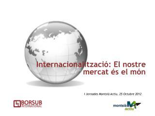 Internacionalitzaci�: El nostre mercat �s el m�n