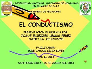 UNIVERSIDAD NACIONAL AUTONOMA DE HONDURAS EN EL VALLE DE SULA CARRERA DE PEDAGOGIA EL CONDUCTISMO