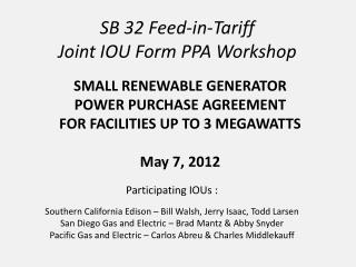 SB 32 Feed-in-Tariff  Joint IOU Form PPA Workshop