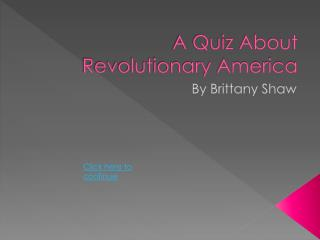 A Quiz About Revolutionary America